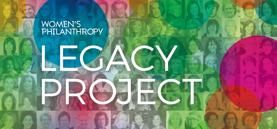 WOMEN'S PHILANTHROPY LEGACY PROJECT