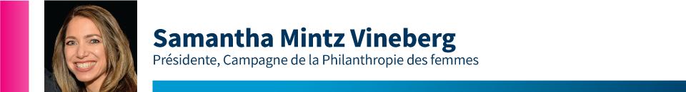 Samantha Mintz Vineberg, Présidente, Campagne de la Philanthropie des femmes