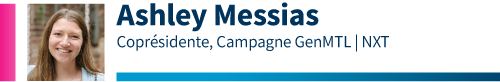 Ashley Messias, Coprésidente, Campagne GenMTL NXT