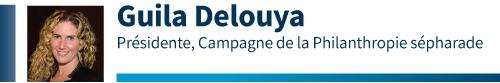 Guila Delouya, Présidente, Campagne de la Philanthropie sépharade